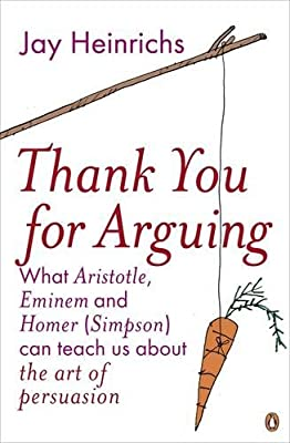 Thank You For Arguing - What Aristotle, Eminem and Homer Simpson Can Teach Us About The Art Of Persuasion