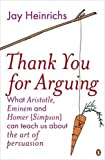 Thank You for Arguing: What Aristotle, Eminem and Homer (Simpson) Can Teach Us About the Art of Persuasion