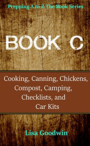 Prepping A to Z The Book Series: Book C Cooking, Canning, Chickens, Compost, Camping, Checklists, and Car - Camping List Check