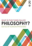 What Is This Thing Called Philosophy? 1st Edition