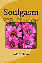 Soulgasm: Daily Meditations to Co-Create & Manifest a Bliss-filled Life!