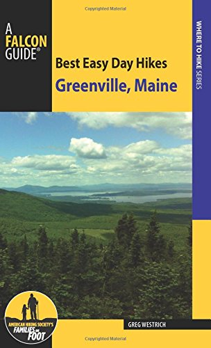 Best Easy Day Hikes Greenville, Maine (Best Easy Day Hikes Series)
