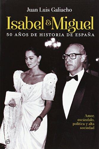 Descargar Libro Isabel Y Miguel. 50 Años De Historia De España. Amor, Escándalo, Política Y Alta Sociedad Juan Luis López Galiacho