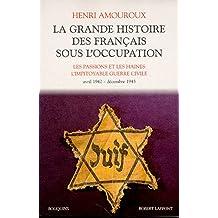 La grande histoire des Français sous l'occupation: Les passions et les haines - L'impitoyable guerre civile - avril 1942 - décembre 1943
