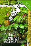 capa de A última criança na natureza: Resgatando nossas crianças do transtorno do deficit de natureza