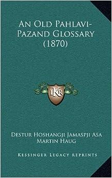 Book An Old Pahlavi-Pazand Glossary (1870)