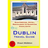 Dublin Travel Guide: Sightseeing, Hotel, Restaurant & Shopping Highlights
