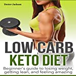 Low Carb: Keto Diet Beginner's Guide to Losing Weight, Getting Lean, and Feeling Amazing | Dexter Jackson