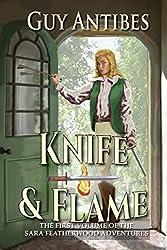 Knife & Flame: The Sara Featherwood Adventures ~ Volume One