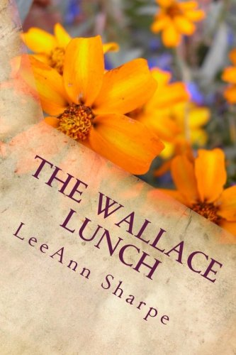 Download The Wallace Lunch: With Chapters by Alan Jeffory, Dr Aldmir Coelho, Linda Rae Jurgens, Larry Chebowski & Wallace Group ebook