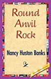 img - for Round Anvil Rock by Huston Banks Nancy Huston Banks (2007-04-15) book / textbook / text book