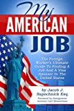 My American Job: The Foreign Worker's Ultimate Guide To Finding A Job And A Visa Sponsor In The United States