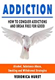 Addiction: How To Conquer Addiction and Break Free For Good (Addiction, Drug Addiction, Quit Smoking, Alcoholism)