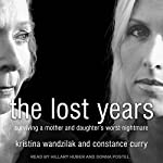 The Lost Years: Surviving a Mother and Daughter's Worst Nightmare | Constance Curry,Kristina Wandzilak