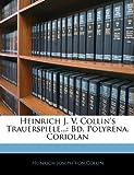 Heinrich J V Collin's Trauerspiele, Heinrich Joseph Von Collin, 1144933323