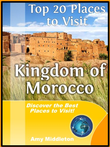 Top 20 Places to Visit in the Kingdom of Morocco, Travel Guide