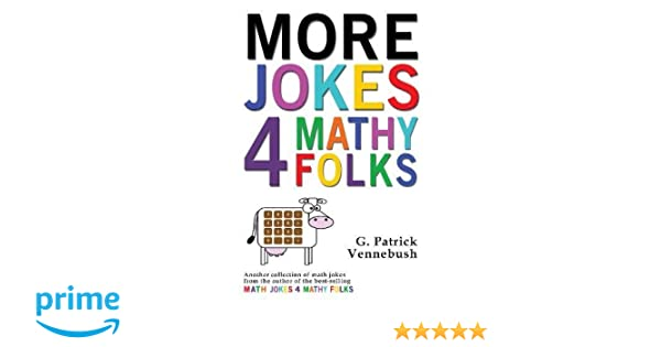 More Jokes 4 Mathy Folks G Patrick Vennebush 9781944297183