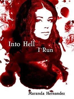 Into Hell I Run (Hellish Nightmare Book 1) by [Hernandez, Maranda]