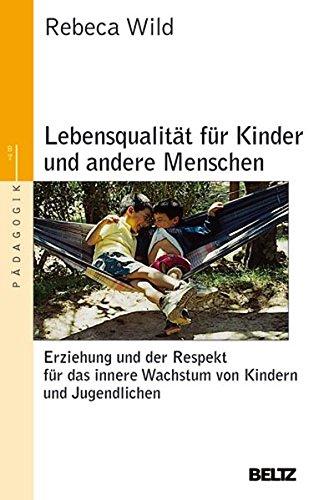 Lebensqualität für Kinder und andere Menschen: Erziehung und der Respekt vor dem inneren Wachstum von Kindern und Jugendlichen (Beltz Taschenbuch / Pädagogik)