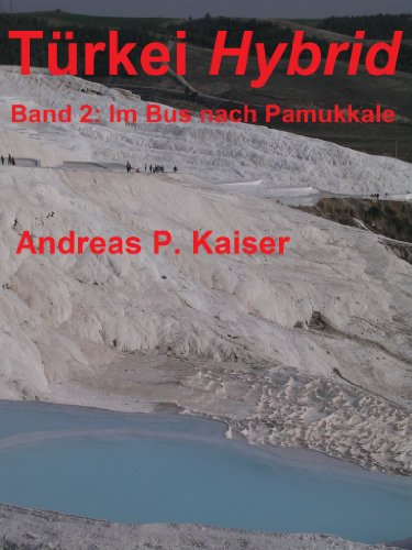 Im Bus nach Pamukkale: Der persönliche Reiseführer. (Türkei Hybrid 2) (German Edition)