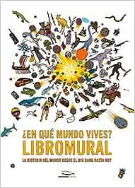¿En Qué Mundo Vives? Libromural. La Historia Del Mundo