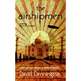 The Airshipmen: A Novel Based on a True Story. A Tale of Love, Betrayal & Political Intrigue.
