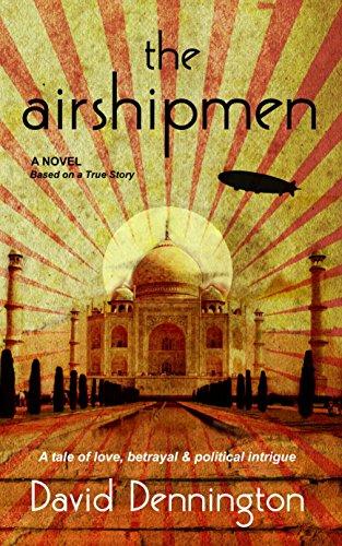 Book: The Airshipmen - A Novel Based on a True Story. A Tale of Love, Betrayal & Political Intrigue by David Dennington