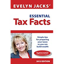 Essential Tax Facts 2012 Edition: Simple tips for preparing your taxes so you can build wealth