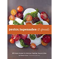 Pestos, Tapenades, and Spreads: 40 Simple Recipes for Delicious Toppings, Sauces, and Dips
