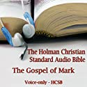 The Gospel of Mark: The Voice Only Holman Christian Standard Audio Bible (HCSB) Audiobook by  Holman Bible Publishers Narrated by Dale McConachie