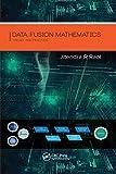 Data Fusion Mathematics: Theory and Practice