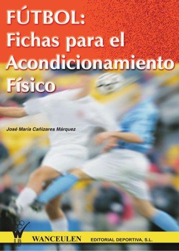F˜TBOL: FICHAS PARA EL ACONDICIONAMIENTO FSICO por Jose Maria Caizares Marquez