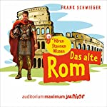 Das alte Rom (Hören, Staunen, Wissen) | Frank Schwieger