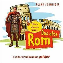 Das alte Rom (Hören, Staunen, Wissen) Hörbuch von Frank Schwieger Gesprochen von: Anke Stoppa, Anja Lehmann