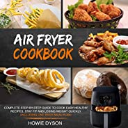 Air Fryer Cookbook: Complete Step-by-Step Guide to Cook Easy Healthy Recipes, Stay Fit and Losing Weight Quick