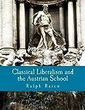 Classical Liberalism and the Austrian School, Ralph Raico, 1479258512