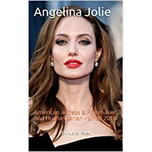 Angelina Jolie: American actress & Filmmaker and Humanitarian - Untill 2018