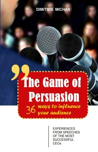 The Game of Persuasion - 36 ways to influence your audience: Experiences from speeches of the most successful CEOs