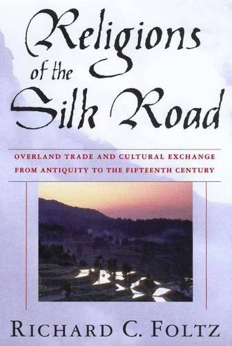 Religions of the Silk Road: Overland Trade and Cultural Exchange from Antiquity to the Fifteenth Century PDF