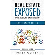 REAL ESTATE EXPOSED: BUYING, SELLING, AND LEASING AGREEMENTS