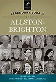 Legendary Locals of Allston-Brighton, Linda Mishkin and Foreword by William Marchione, 146710051X