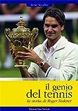 Il genio del tennis, la storia di Roger Federer