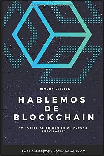 Hablemos de Blockchain: Un viaje al origen de un futuro inevitable: Amazon.es: Pablo Prieto, Camilo Muñoz: Libros