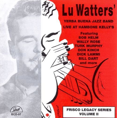 Lu Watters' Yerba Buena Jazz Band Live at Hambone Kelly's: 1950: Frisco Legacy Series Volume II by GHB Records (Image #1)