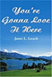 You're Gonna Love It Here, Janet L. Leach, 0595244564
