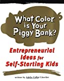 What Color Is Your Piggy Bank? Entrepreneurial Ideas for Self-Starting Kids (Millennium Generation Series)