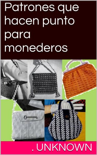 Patrones que hacen punto para monederos (Spanish Edition) by [Unknown]