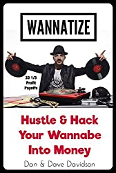 WANNATIZE: Hustle & Hack Your Wannabe Into Money
