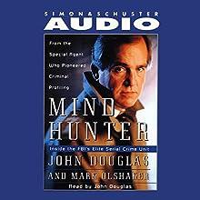 Mind Hunter: Inside the FBI's Elite Serial Crime Unit Audiobook by John E. Douglas, Mark Olshaker Narrated by John E. Douglas