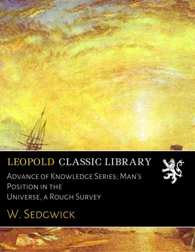 Read Online Advance of Knowledge Series; Man's Position in the Universe, a Rough Survey pdf epub